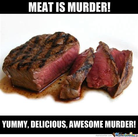 Meat Memes - meat is murder by serkopat meme center