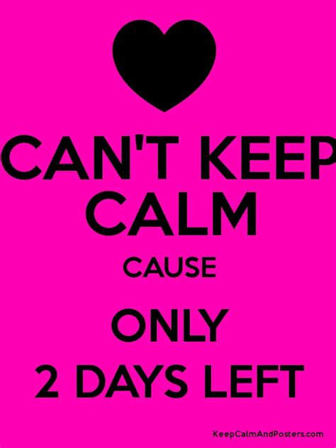 Only 2 Days Left by Can T Keep Calm Cause Only 2 Days Left Keep Calm And