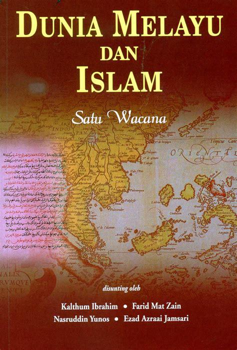 Islam Untuk Satu Dunia dunia melayu dan islam satu wacana isdevlibrary s