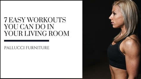 workouts to do in your room 7 easy workouts you can do in your living room pallucci furniture