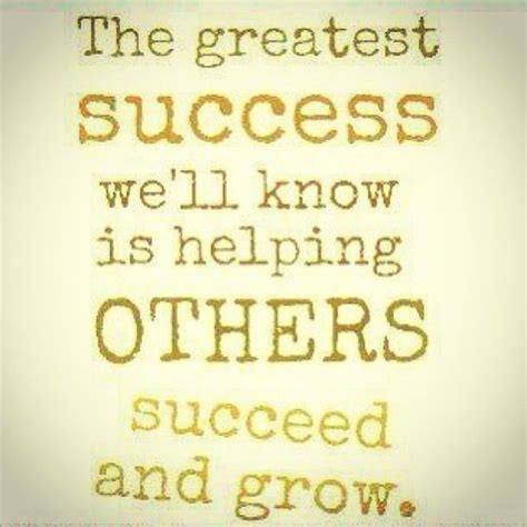 helping others quotes helping others succeed and grow kingsamuel