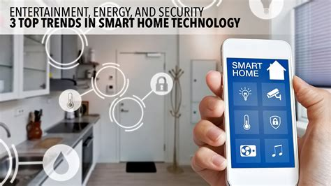 smart home technology trends entertainment energy and security 3 top trends in