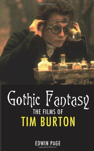 libro gothic dark fantasy libro gothic fantasy the films of tim burton di edwin page