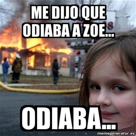 Disaster Girl Meme Generator - meme disaster girl me dijo que odiaba a zoe odiaba