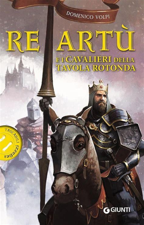 re e i cavalieri della tavola rotonda libro re 249 e i cavalieri della tavola rotonda domenico