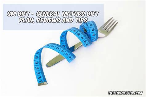 Gm Detox Diet Reviews by Gm Diet General Motors Diet Plan Tips And Reviews