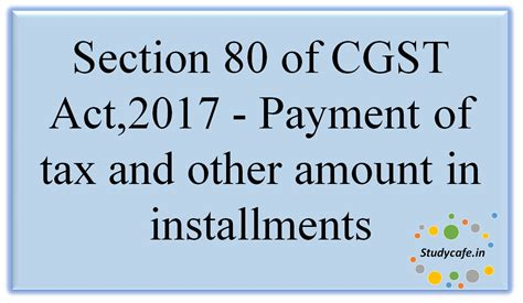 section 80 of income tax section 80 of cgst act 2017 payment of tax and other