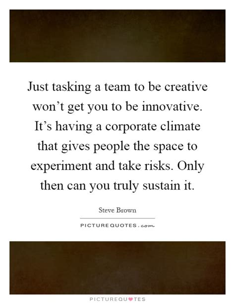 just tasking a team to be creative won t get you to be
