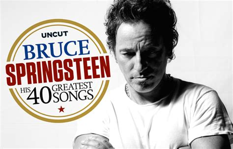 bruce best bruce springsteen s 40 greatest songs