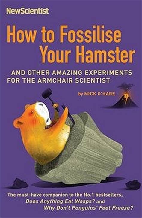 armchair scientist how to fossilise your hamster and other amazing