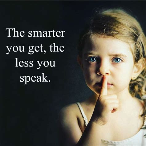 Get The by The Smarter You Get The Less You Speak Picture Quote