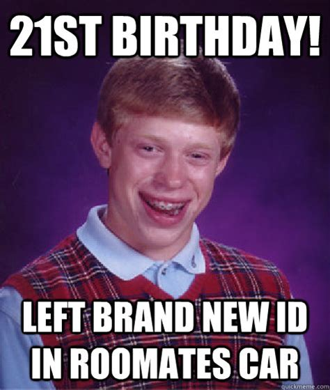 21st Birthday Memes - 21st birthday left brand new id in roomates car bad