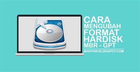 Ganti Format Gpt Ke Mbr | cara mengubah format hard disk mbr ke gpt manyaw blog