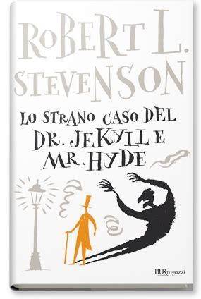 lo strano caso dottor jekyll e mister hyde lo strano caso dottor jekyll e mr hyde rizzoli libri