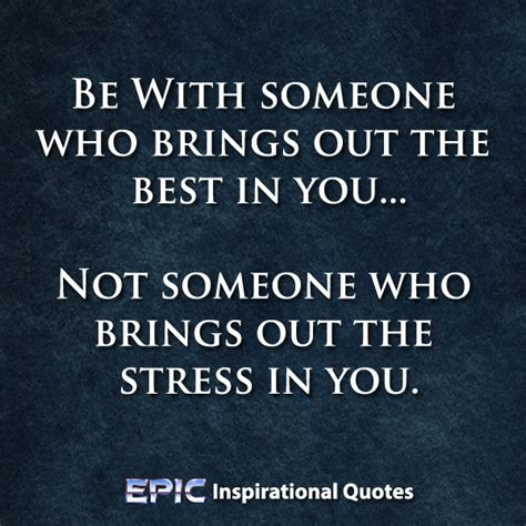 A Who Brings Out Your Best by Avoiding Stress Quotes Quotesgram