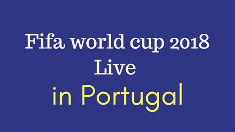 fifa world cup live how to 2018 football world cup live in portugal