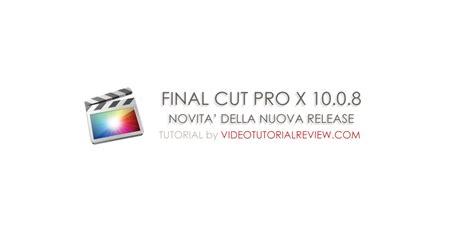 final cut pro review final cut pro x 10 0 8 novita della nuova versione