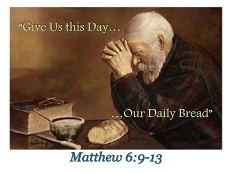 Our Daily Bread give us this day our daily bread
