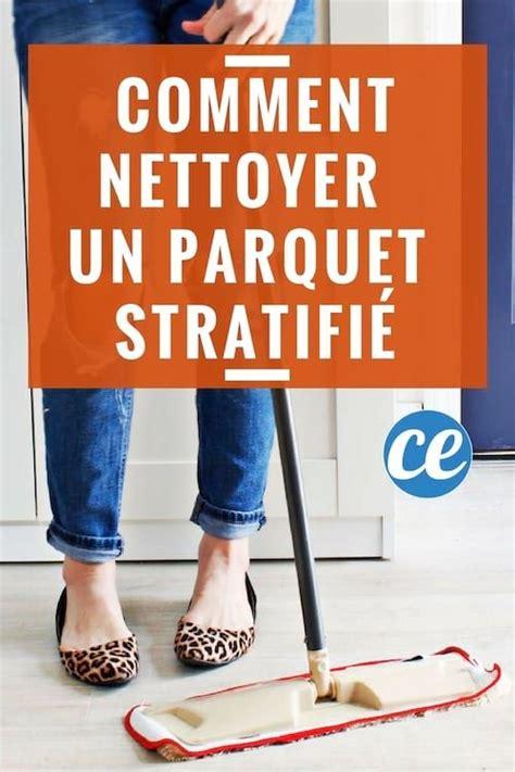 Comment Nettoyer Parquet 4051 by Comment Nettoyer Un Parquet Stratifi 233 Comme Un Pro Sans