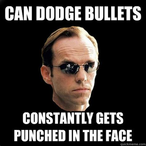 The Matrix Meme - can dodge bullets constantly gets punched in the face