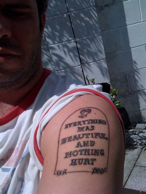 everything was beautiful and nothing hurt tattoo everything was beautiful and nothing hurt contrariwise