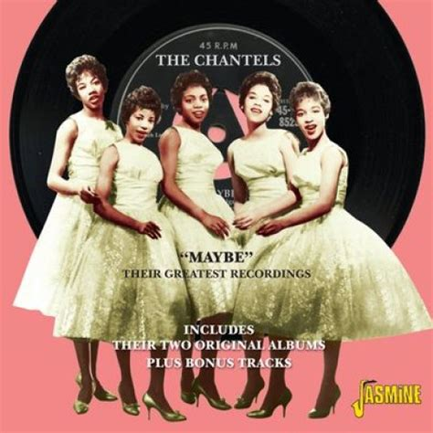 the chantels chantels the maybe their greatest recordings