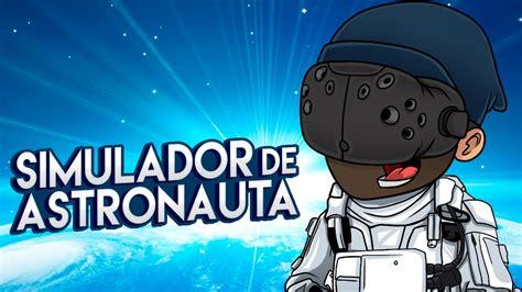 Simulador De Babaca 2016 Youtube | simulador de astronauta en realidad virtual htc vive