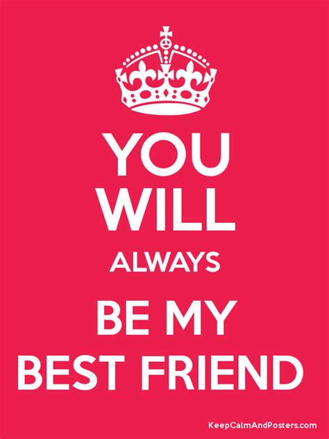 always be my you will always be my best friend keep calm and posters