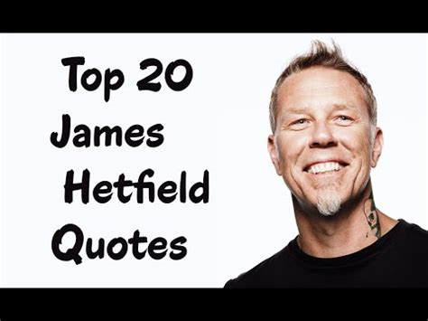 Quotes Hetfiled top 20 hetfield quotes author of metallica