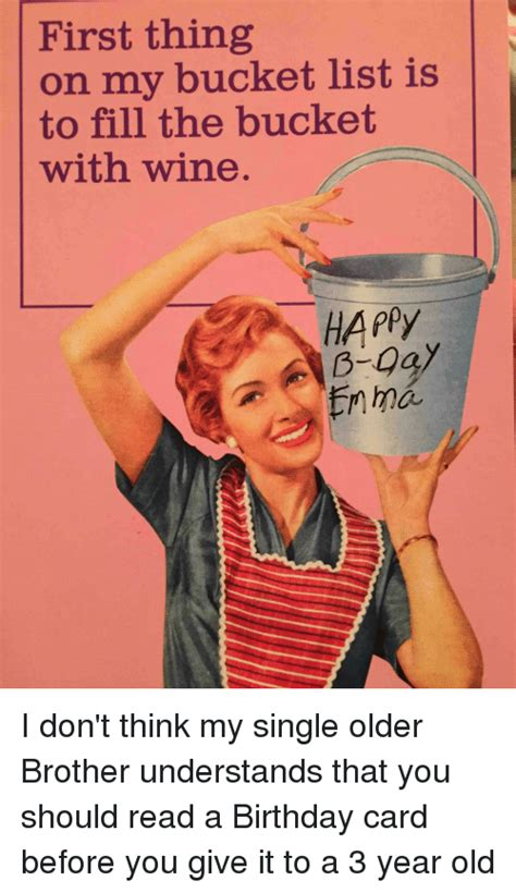 Birthday Wine Meme - first thing on my bucket list is to fill the bucket with wine happy ma i don t think my single