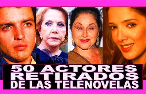 actores bellos de telenovela youtube 50 actores retirados de telenovelas mexicanas reportaje