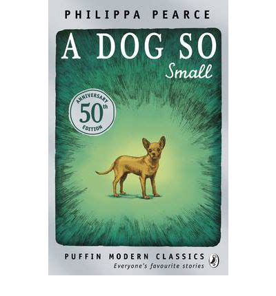 a dog so small a dog so small philippa pearce 9780141339436