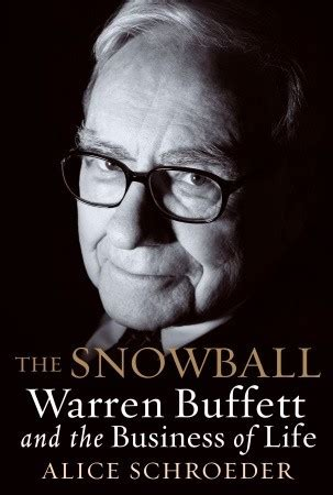 warren buffett the life the snowball warren buffett and the business of life by alice schroeder reviews discussion