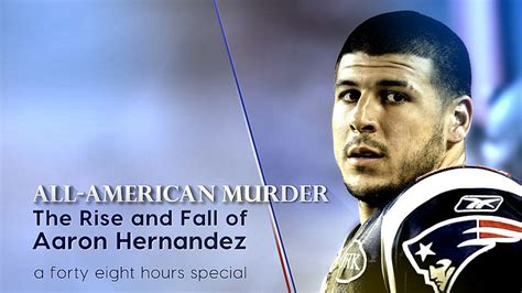 all american murder the rise and fall of aaron hernandez the superstar whose ended on murderers row books 48 hours season 30 episode 20 all american murder