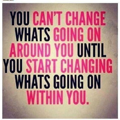 Until you start changing what s going on within you picture quote 1