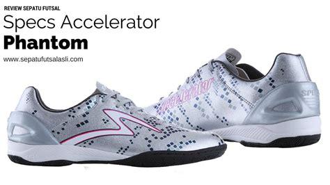 Sepatu Futsal Specs Accelerator Phantom review sepatu futsal specs accelerator phantom