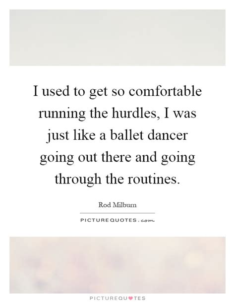 so comfortable i used to get so comfortable running the hurdles i was