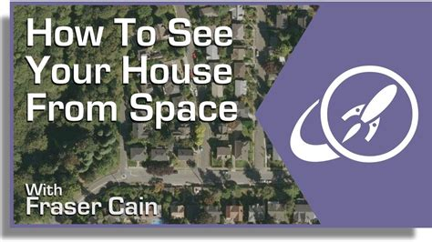 how can you see a satellite view of your house universe