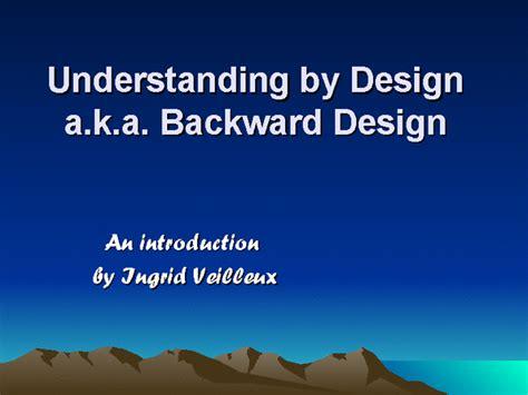 understanding by design understanding by design a k a backward design docslide