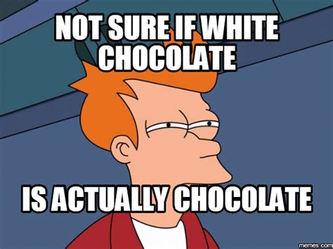 White Chocolate Meme - home memes com
