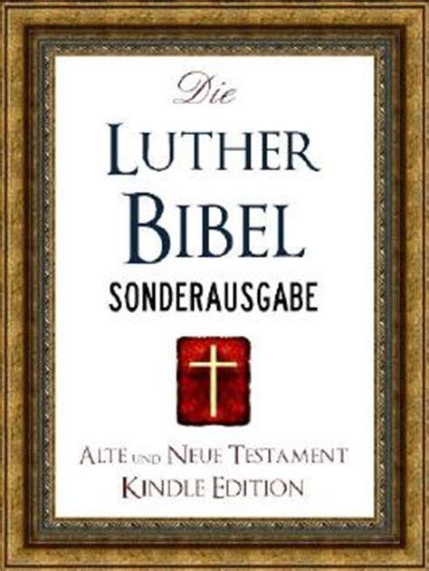 wann hat luther die bibel übersetzt die luther bibel das alte testament und das neue
