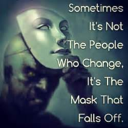 Change you just see them for for who they really are behind the mask