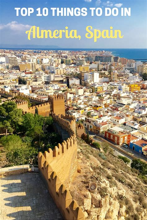 top 10 things a should be able to top 10 things to do in almeria city spain migrating miss