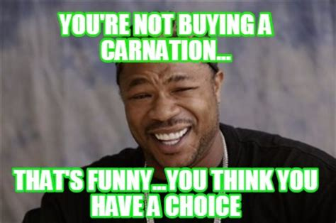 You Re Not Funny Meme - meme creator you re not buying a carnation that s