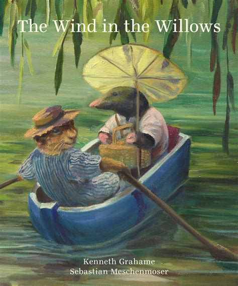 the wind in the the wind in the willows book by kenneth grahame sebastian meschenmoser official publisher