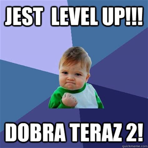 Level Up Meme - jest level up dobra teraz 2 success quickmeme
