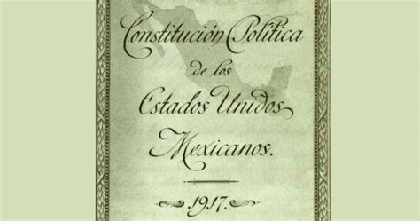 1917 constituci n pol tica de los estados unidos mexicanos la prueba del siglo letras libres