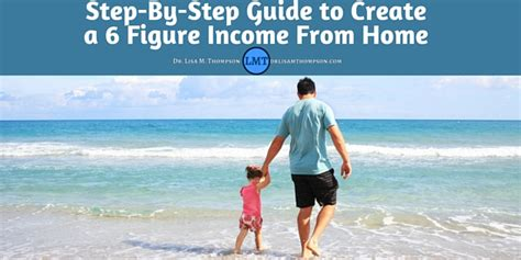 step by step guide to create a 6 figure income from home