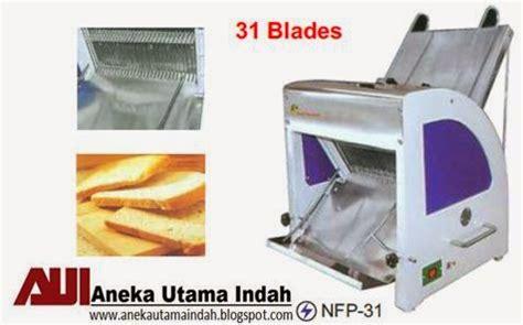 Bread Slicermesin Pemotong Roti Tawar Nfp 31 aneka utama indah bread slicer mesin pemotong roti tawar
