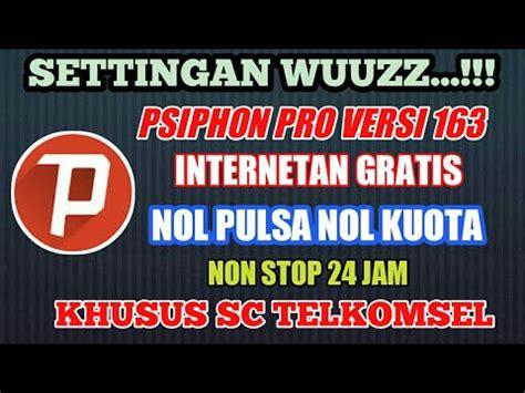 setingan psiphon pro untuk telkomsel settingan wuss psiphon pro versi 163 opok nol pulsa nol